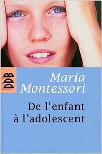 de l'enfant à l'adolescent - Maria Montessori