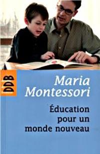 éducation pour un monde nouveau - Maria Montessori
