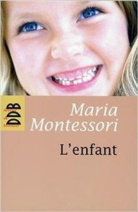 l'enfant - Maria Montessori