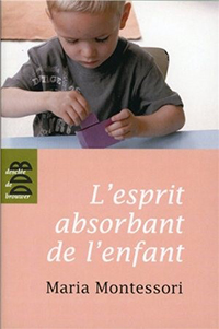 l'esprit absorbant de l'enfant - Maria Montessori