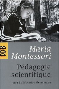 pédagogie scientifique tome 2 - Maria Montessori